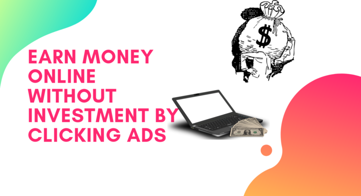 Earn Money Online Without Investment by Clicking Ads