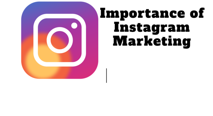 Importance of Instagram Marketing