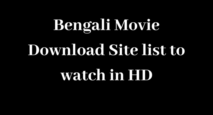 Bengali Movie Download Site list to watch in HD